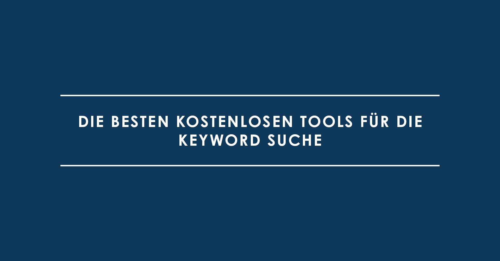 Die besten kostenlosen Tools für die Keyword Suche