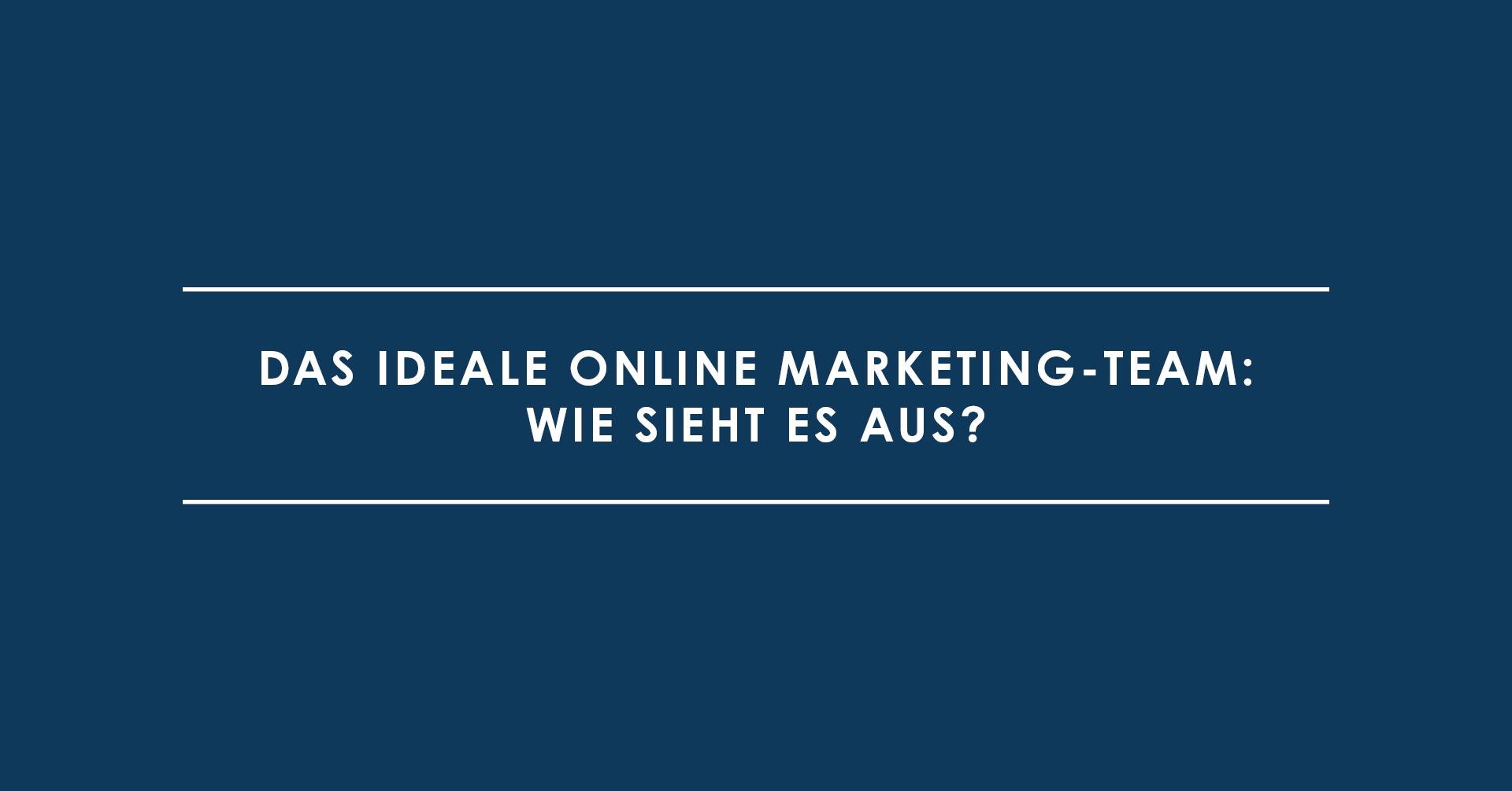 Das ideale Online Marketing-Team: Wie sieht es aus?