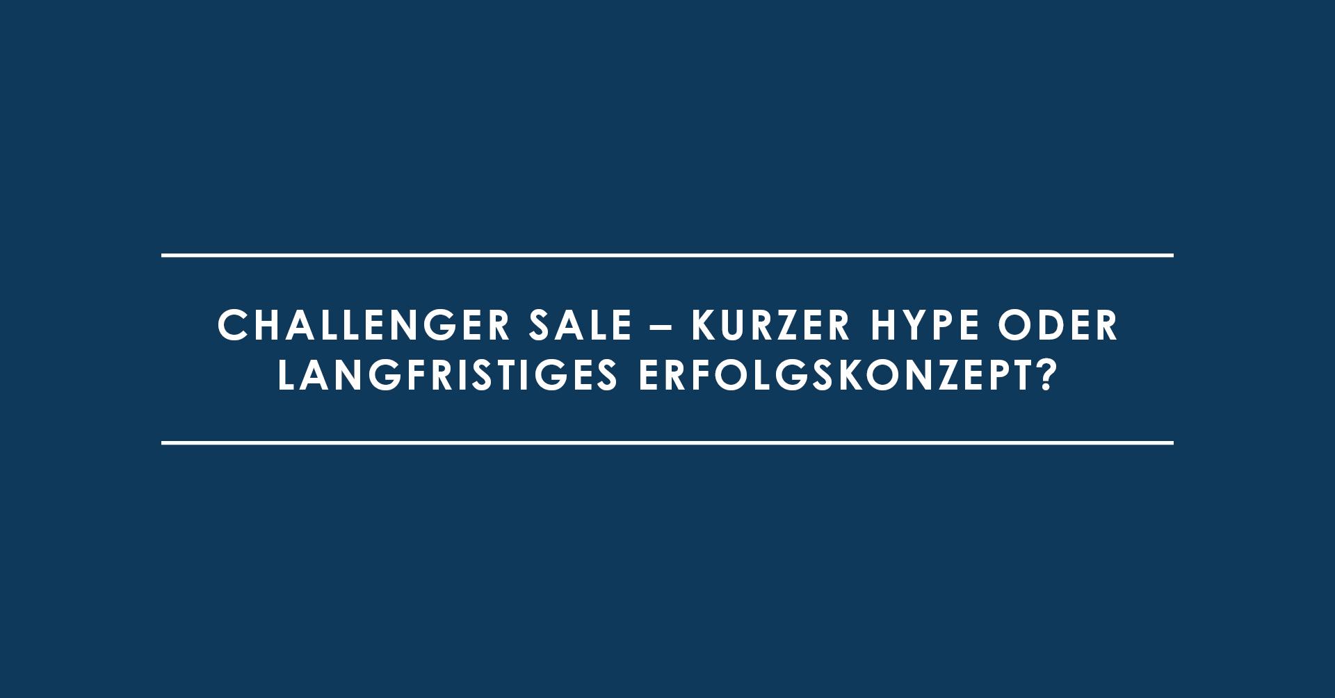 Challenger Sale – Kurzer Hype oder langfristiges Erfolgskonzept?