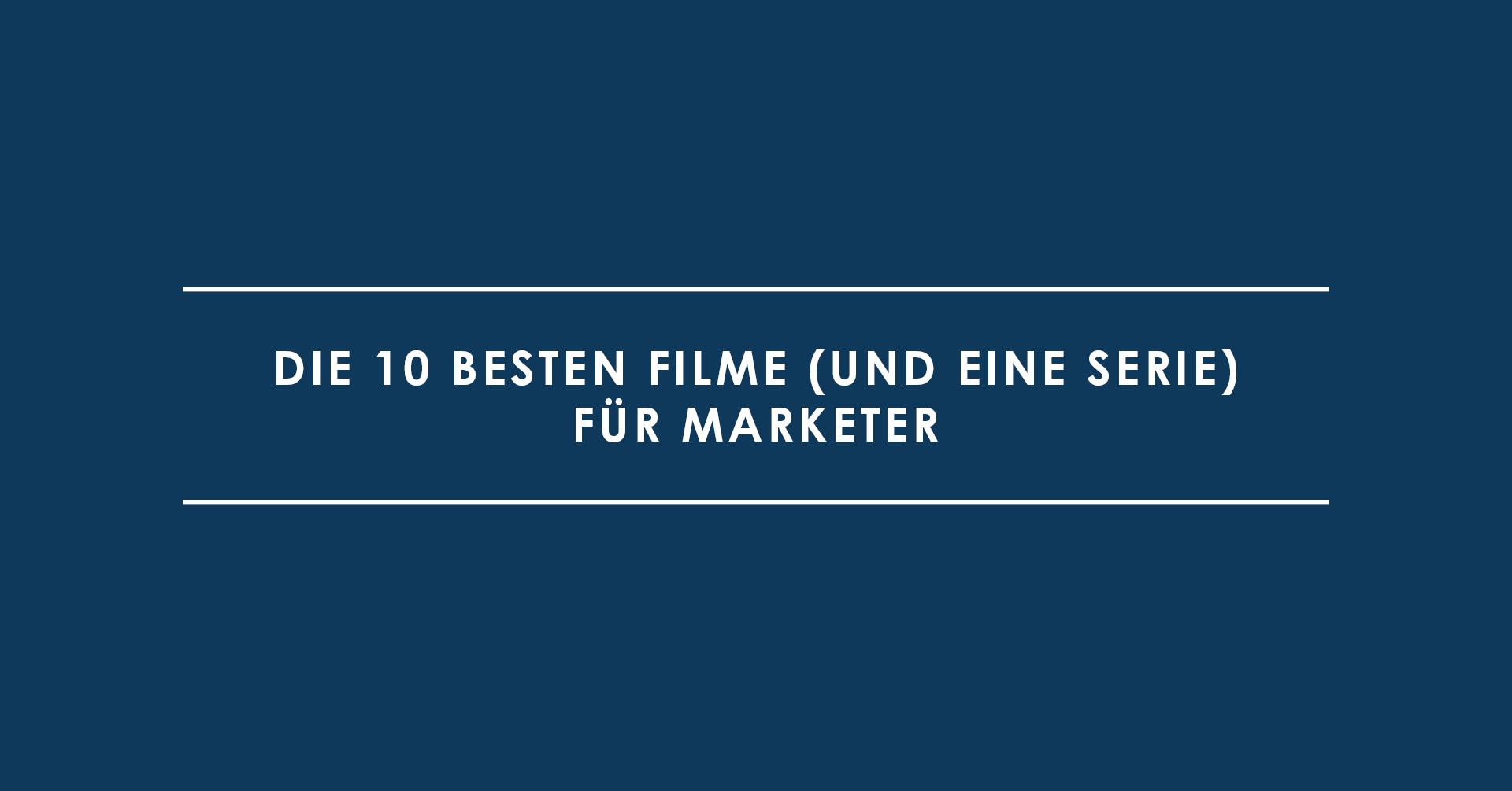 Die 10 besten Filme (und eine Serie) für Marketer