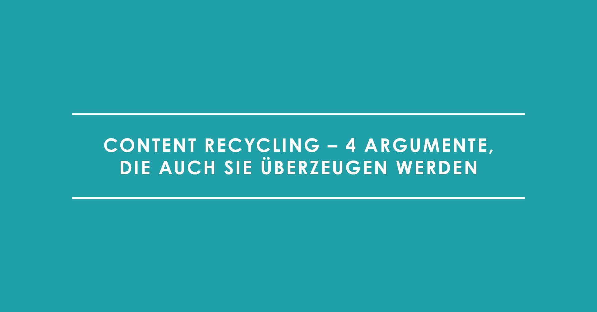 Content Recycling – 4 Argumente, die auch Sie überzeugen werden