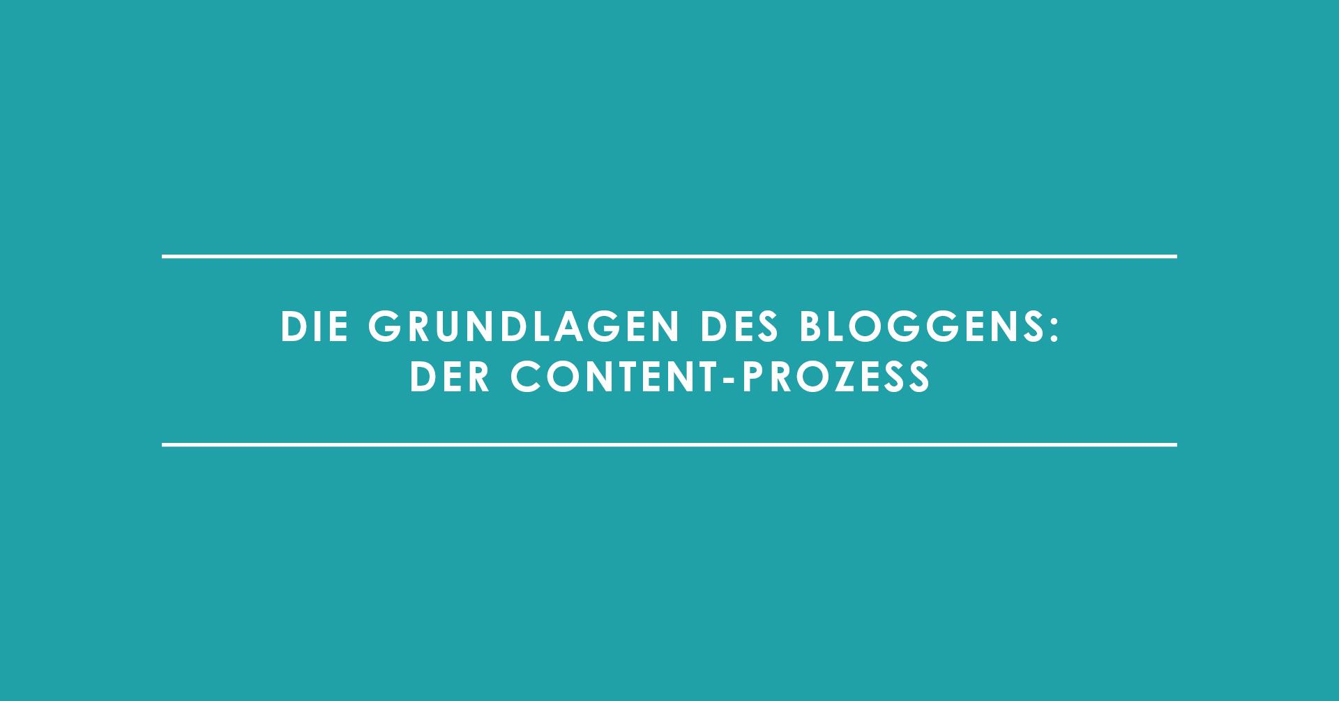 Die Grundlagen des Bloggens: Der Content-Prozess