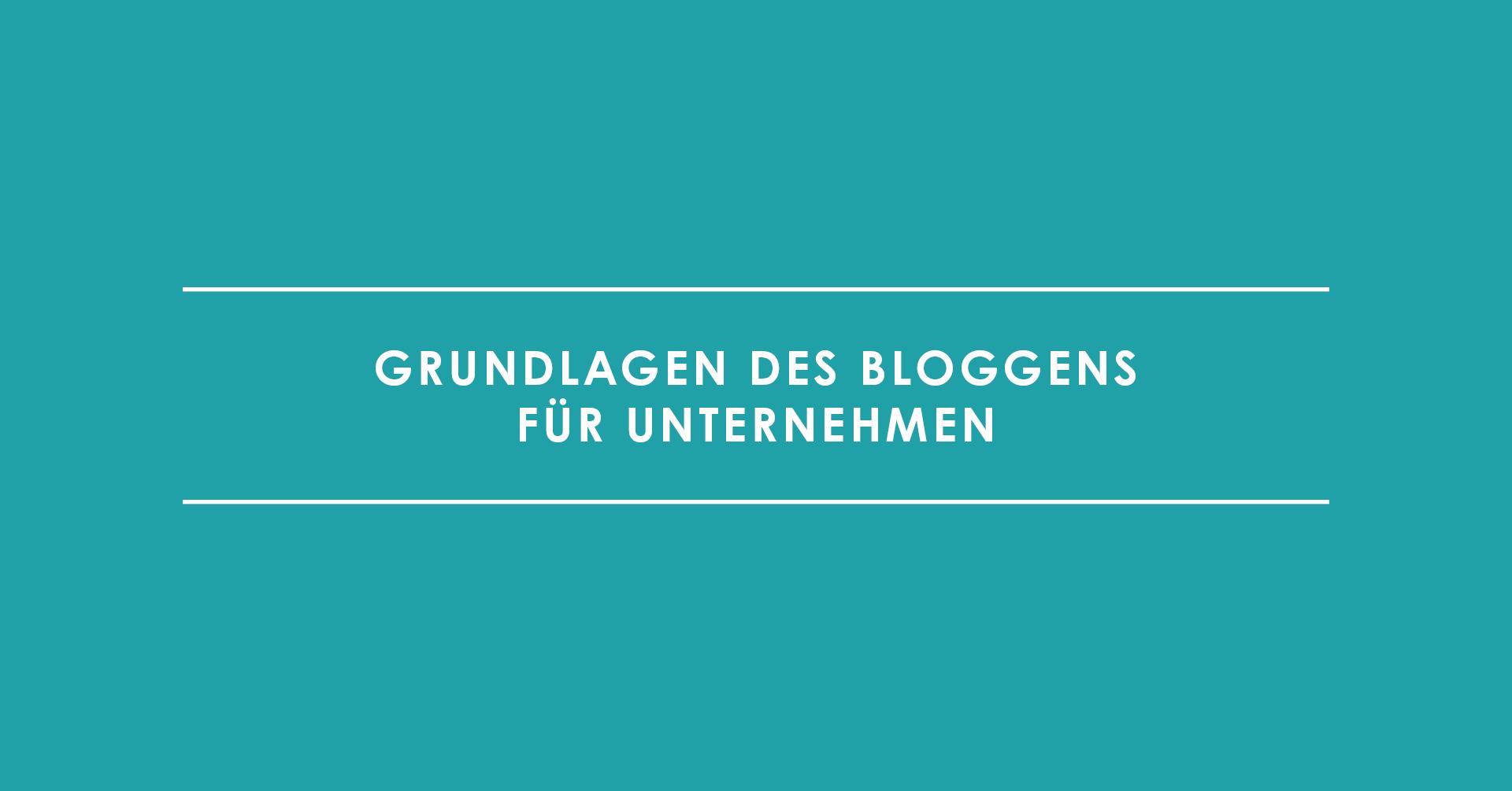 Grundlagen des Bloggens für Unternehmen