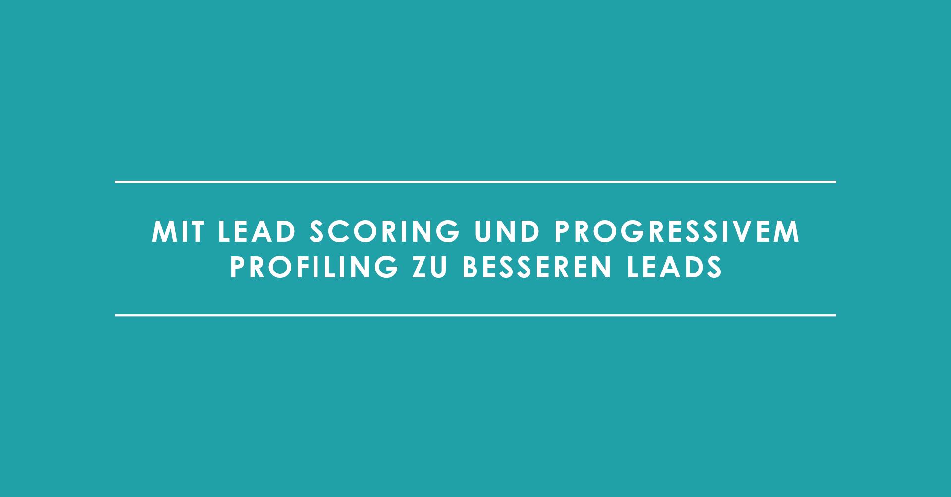 Mit Lead Scoring und progressivem Profiling zu besseren Leads