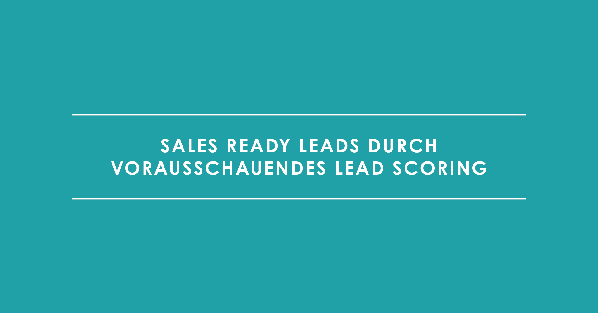 Sales Ready Leads durch vorausschauendes Lead Scoring