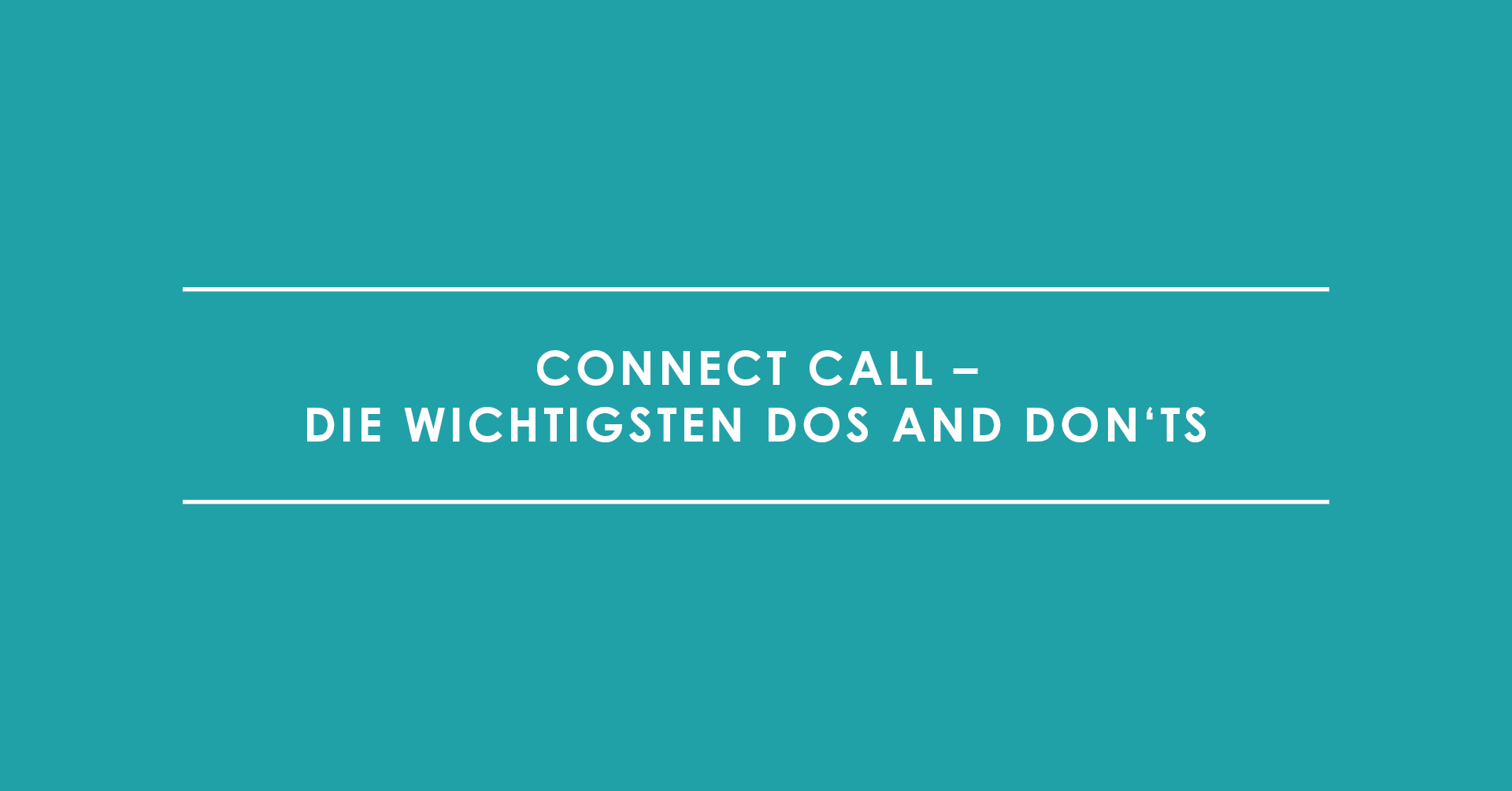 Connect Call – Die wichtigsten Dos and Don'ts