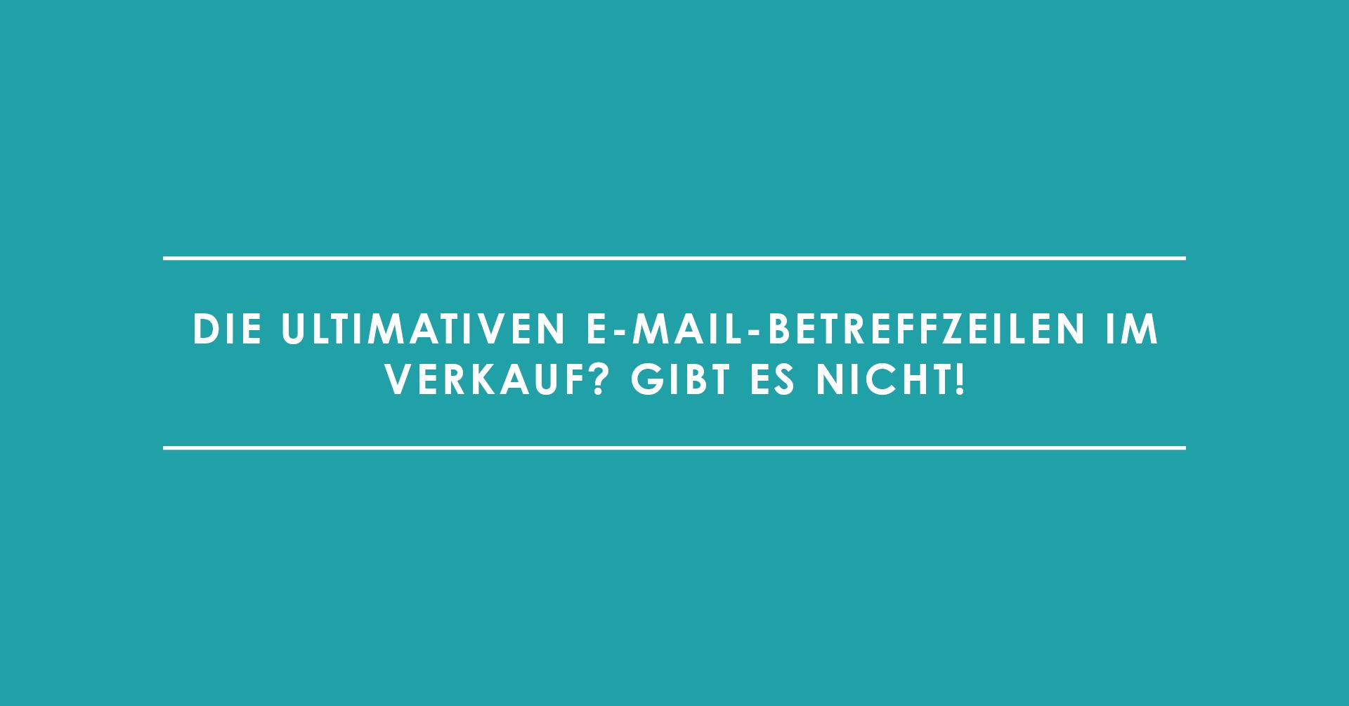 Die ultimativen E-Mail-Betreffzeilen im Verkauf? Gibt es nicht!