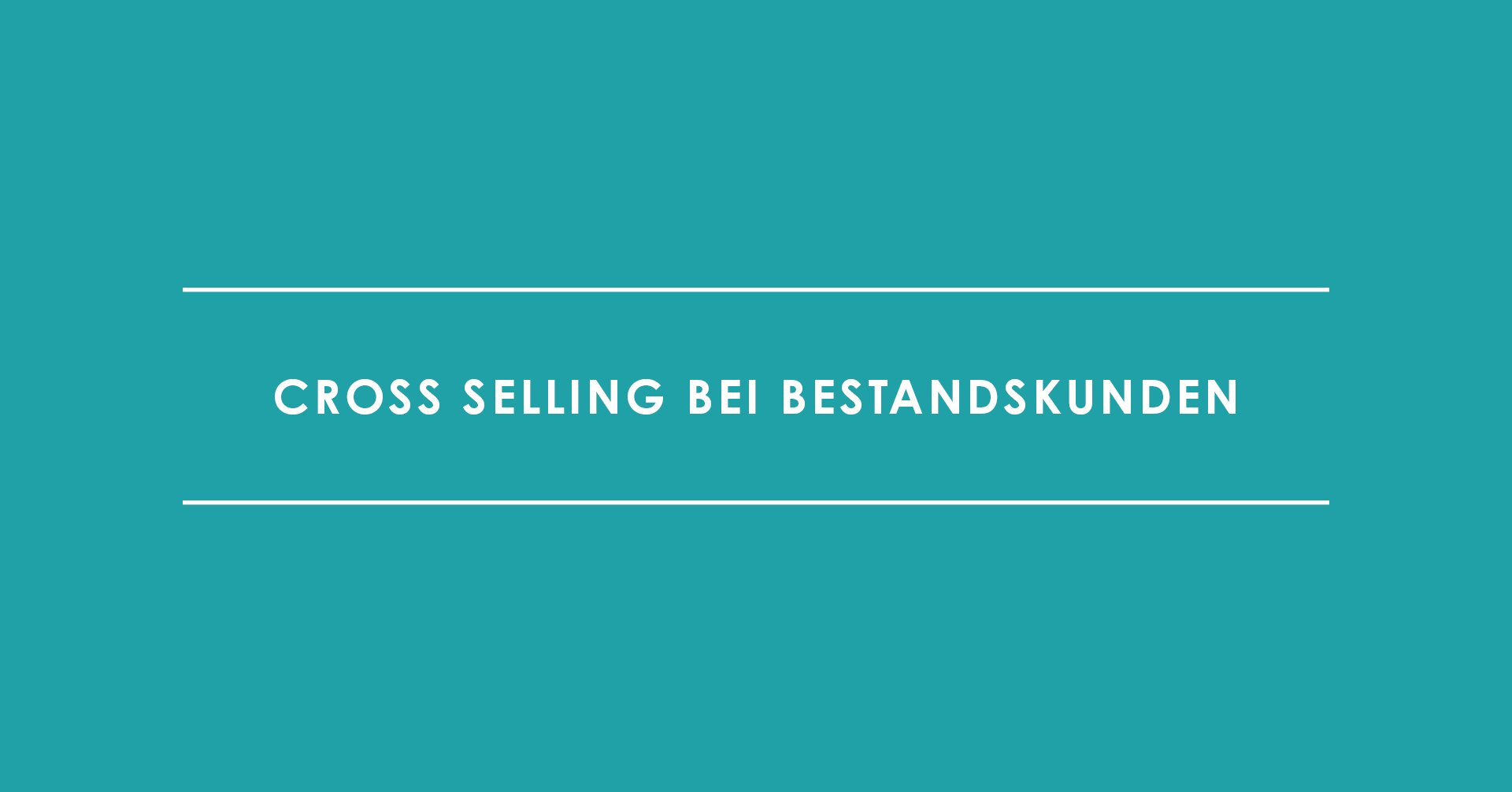 Cross Selling bei Bestandskunden – so funktioniert's