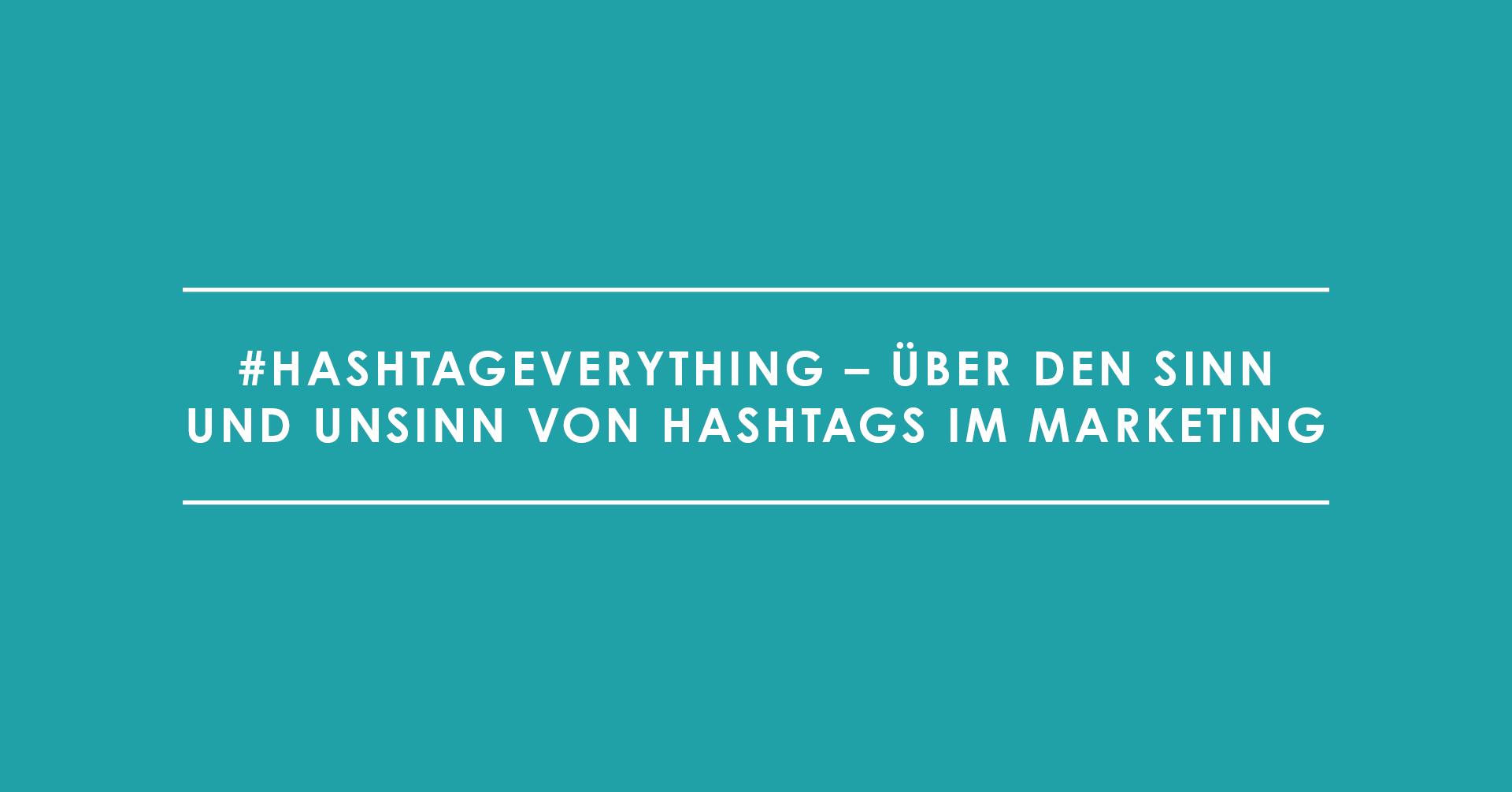 #hashtageverything – über den Sinn und Unsinn von Hashtags im Marketing
