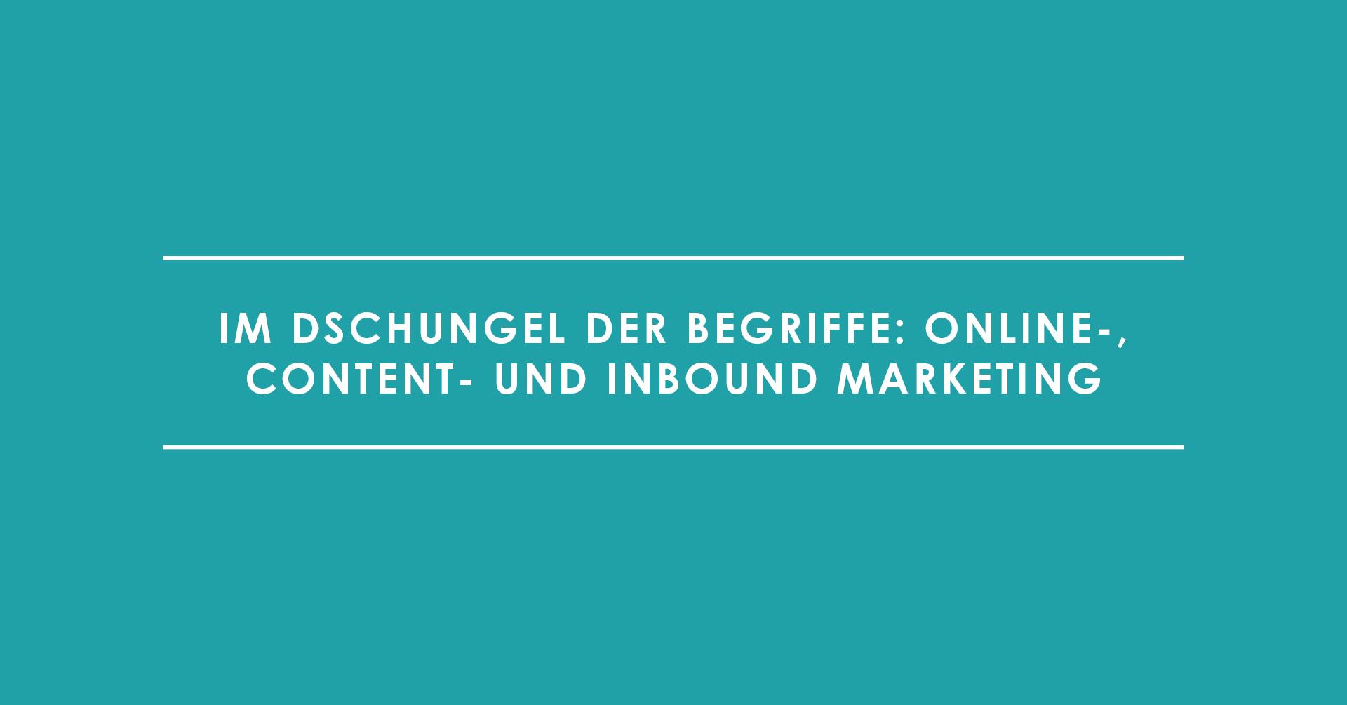 Im Dschungel der Begriffe: Online-, Content- und Inbound Marketing