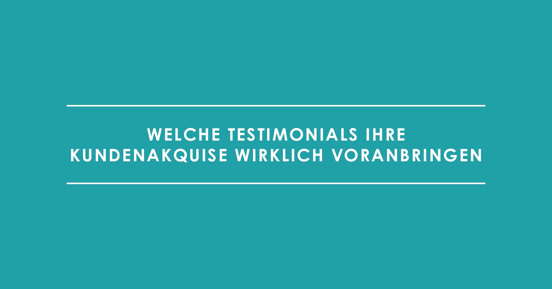 Welche Testimonials Ihre Kundenakquise wirklich voranbringen
