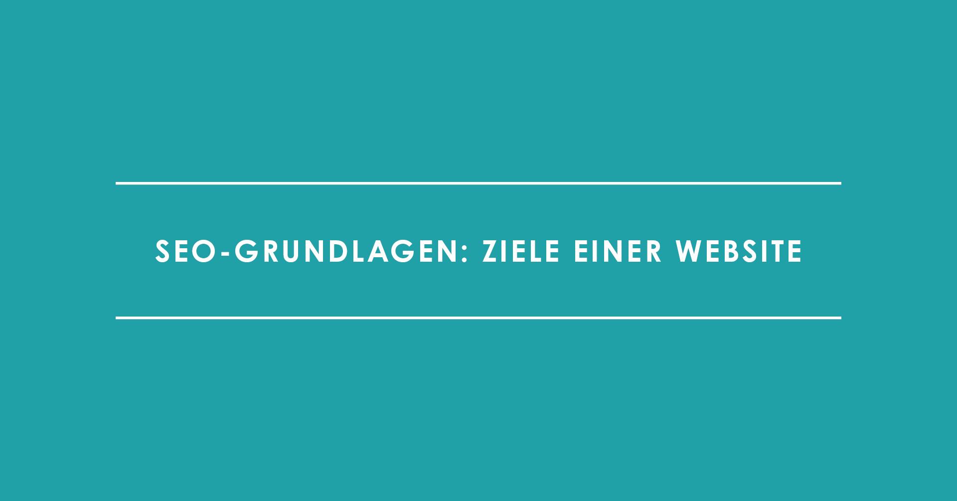 SEO-Grundlagen: Ziele einer Website