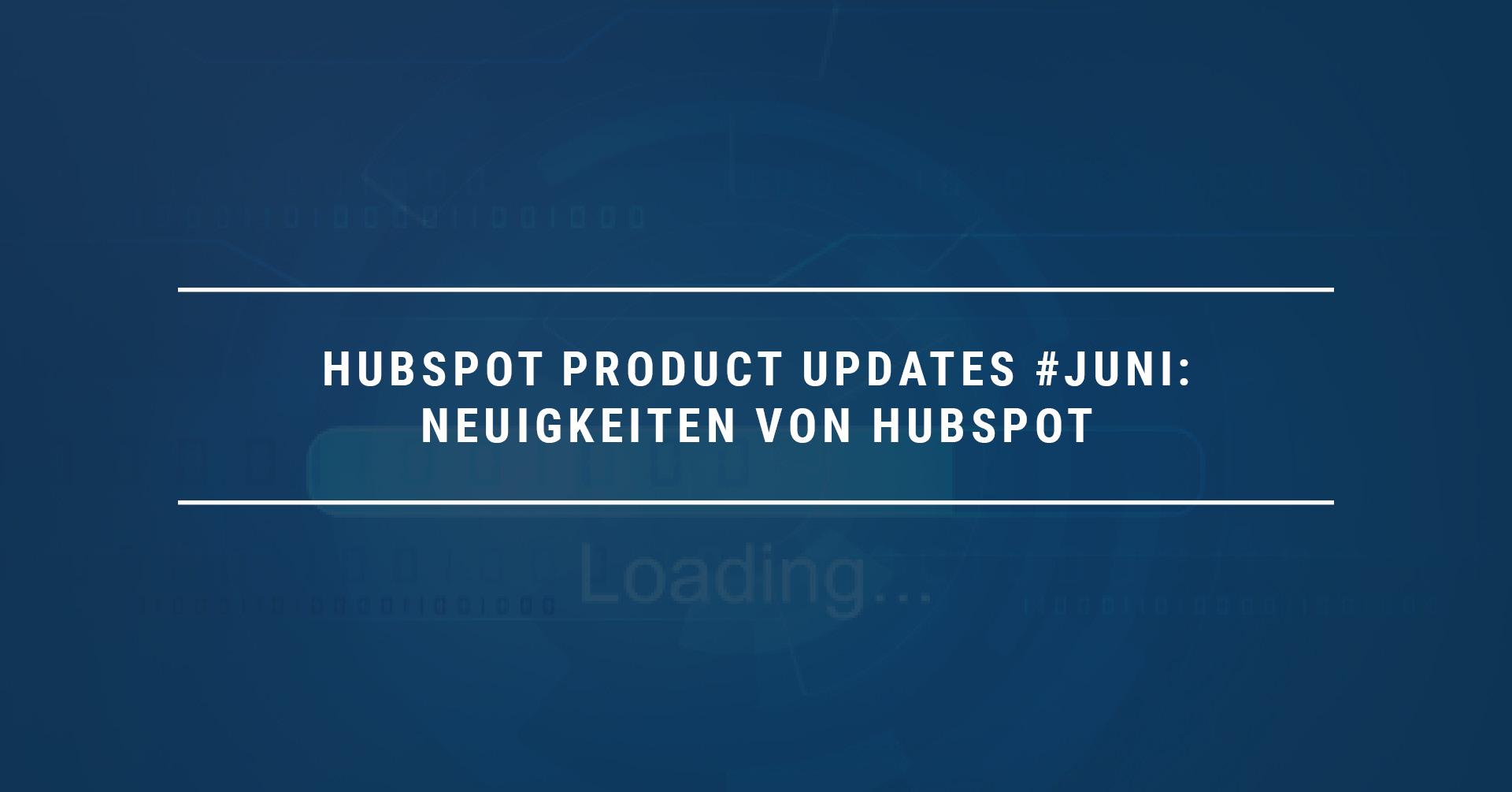 HubSpot Product Updates #Juni: Neuigkeiten von HubSpot