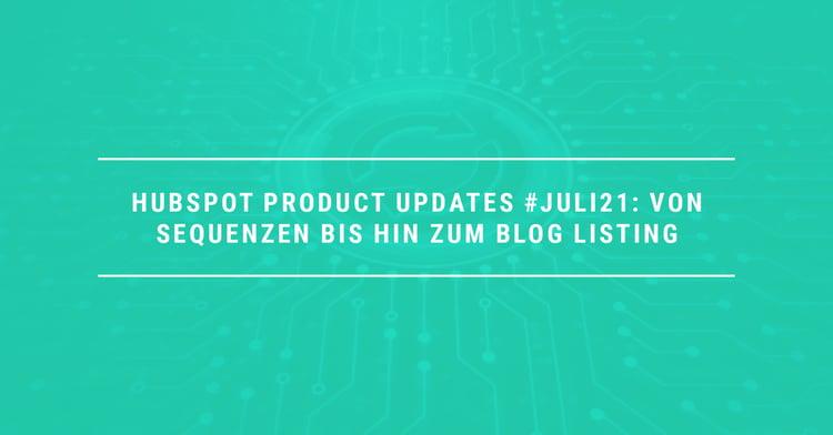 HubSpot Product Updates #Juli21: Updates Von Sequenzen bis hin zum Blog Listing