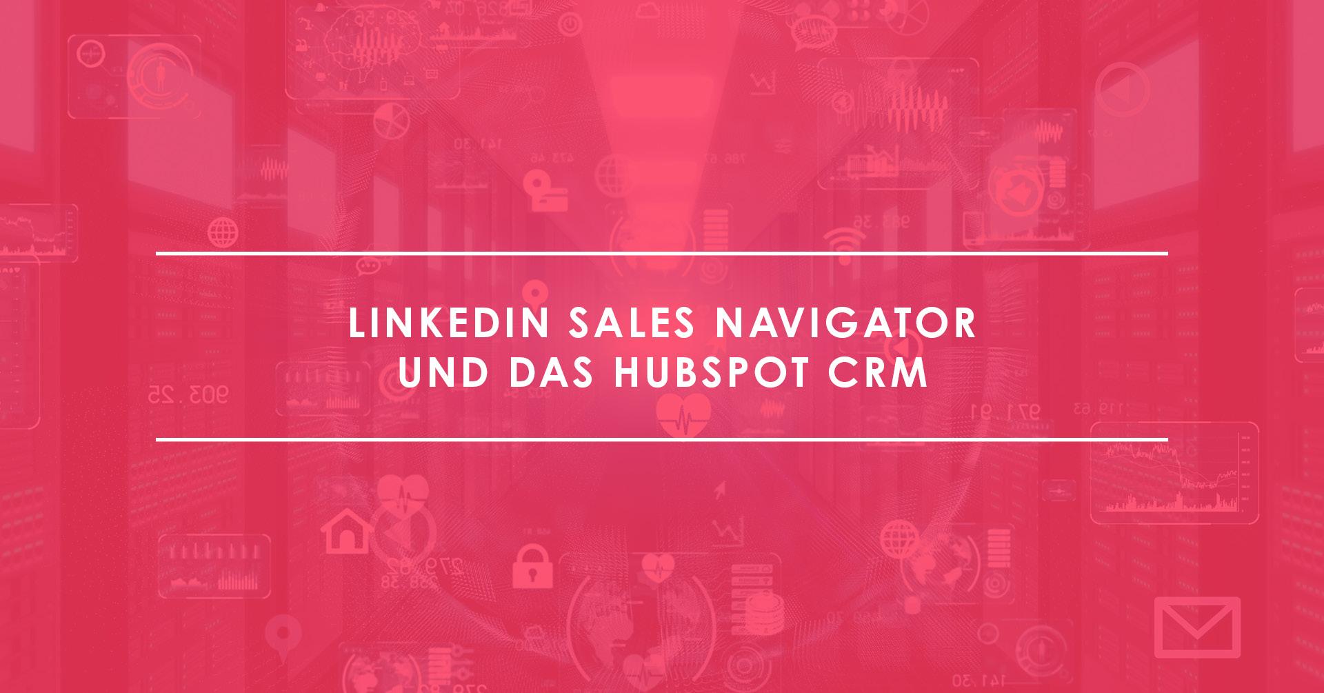 LinkedIn Sales Navigator und das HubSpot CRM