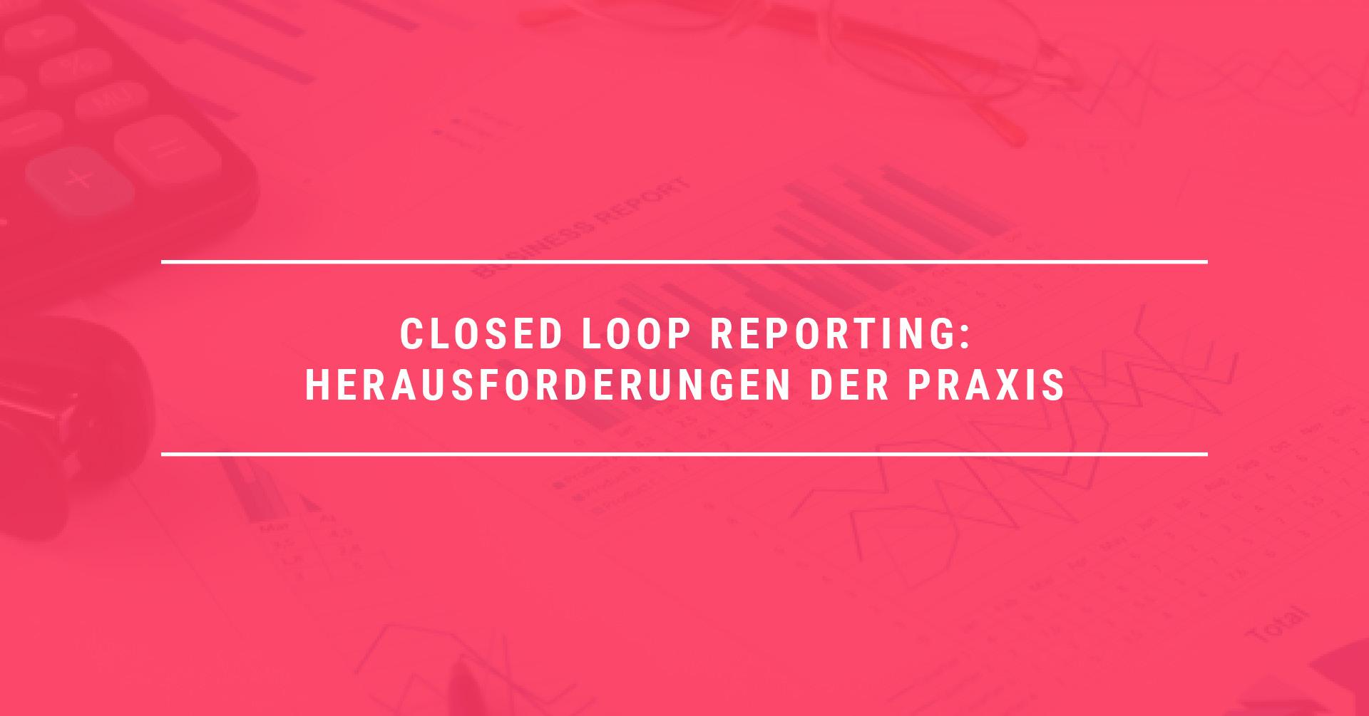 Closed Loop Reporting: Drei Herausforderungen der Praxis meistern