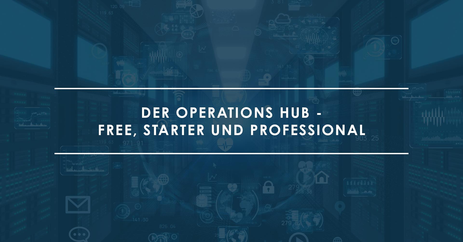 Der Operations Hub von hubSpot - Free, Starter und Professional