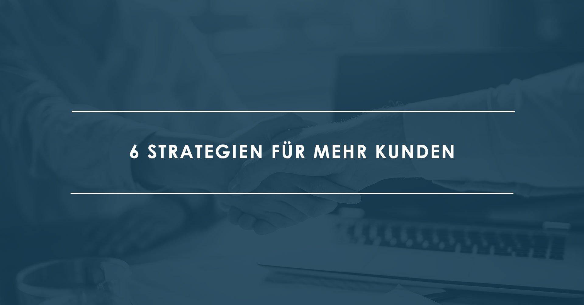 6-Strategien,-um-mehr-Kunden-zu-gewinnen