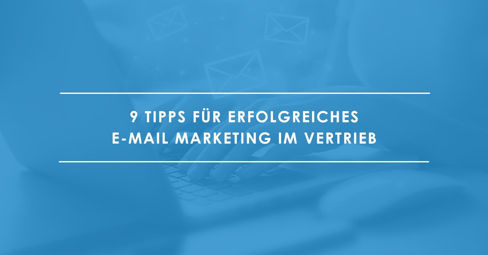 9 Best Practices für Ihr E-Mail Marketing im Vertrieb