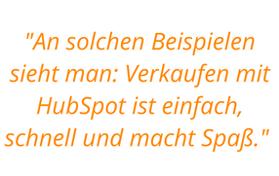 Zitat aus dem Text: An solchen Beispielen sieht man: Verkaufen mit HubSpot ist einfach, schnell und macht einfach Spaß.