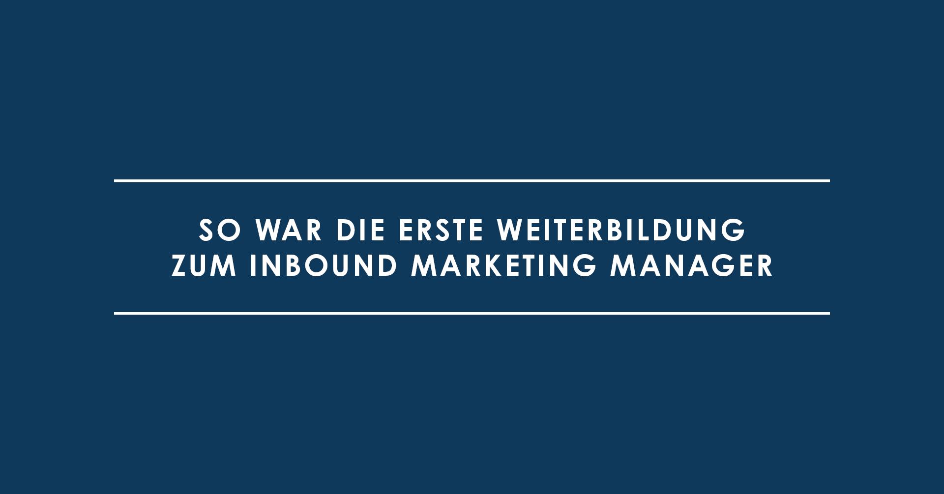 So war die erste Weiterbildung zum Inbound Marketing Manager
