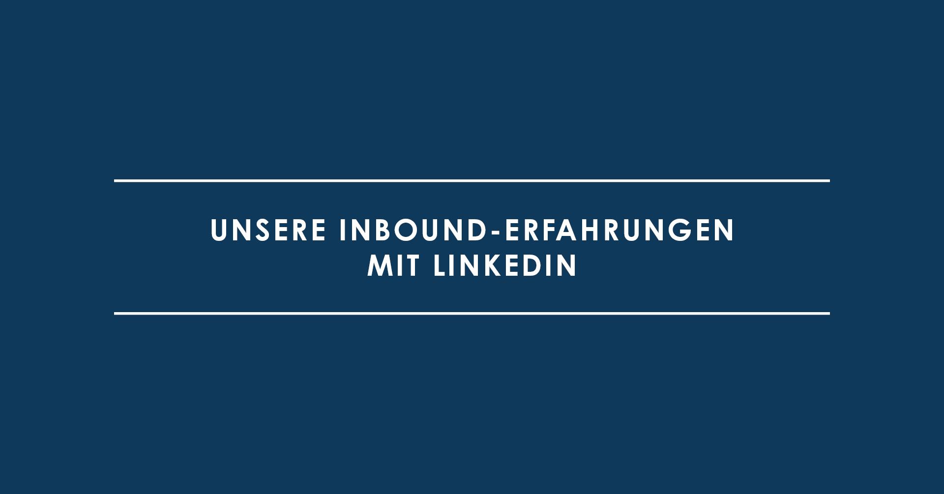 Unsere Inbound-Erfahrungen mit LinkedIn – & wie wir die Plattform nutzen