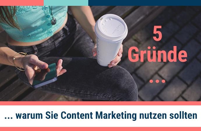 5 Gründe, warum Sie Content Marketing nutzen sollten