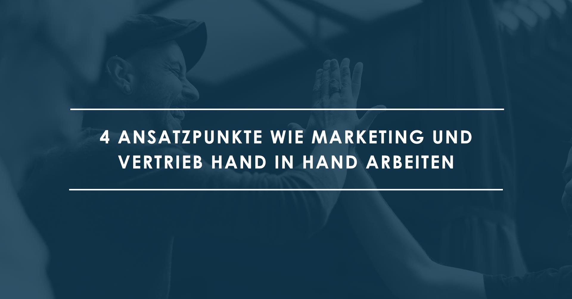 Marketing und Vertrieb ÔÇô 4 Ansatzpunkte fu╠êr eine erfolgreiche Zusammenarbeit